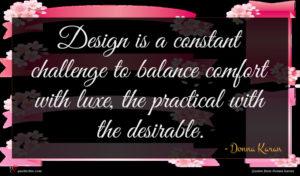 Donna Karan quote : Design is a constant ...