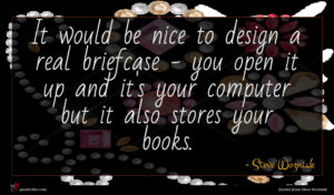 Steve Wozniak quote : It would be nice ...
