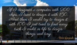 Steve Wozniak quote : If I designed a ...