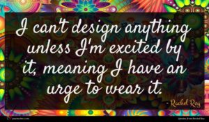 Rachel Roy quote : I can't design anything ...