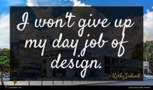 Kathy Ireland quote : I won't give up ...
