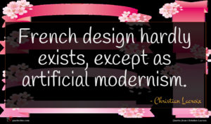 Christian Lacroix quote : French design hardly exists ...