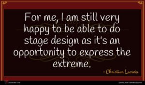 Christian Lacroix quote : For me I am ...