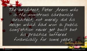Anthony Holden quote : The architect Peter Arens ...