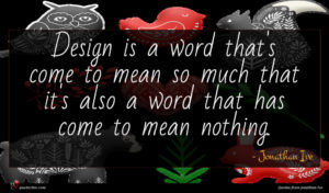 Jonathan Ive quote : Design is a word ...