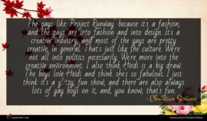 Christian Siriano quote : The gays like 'Project ...