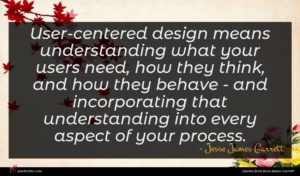 Jesse James Garrett quote : User-centered design means understanding ...
