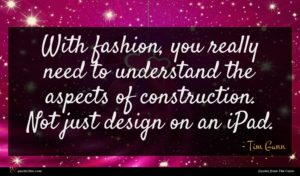 Tim Gunn quote : With fashion you really ...
