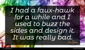 Joe Jonas quote : I had a faux-hawk ...