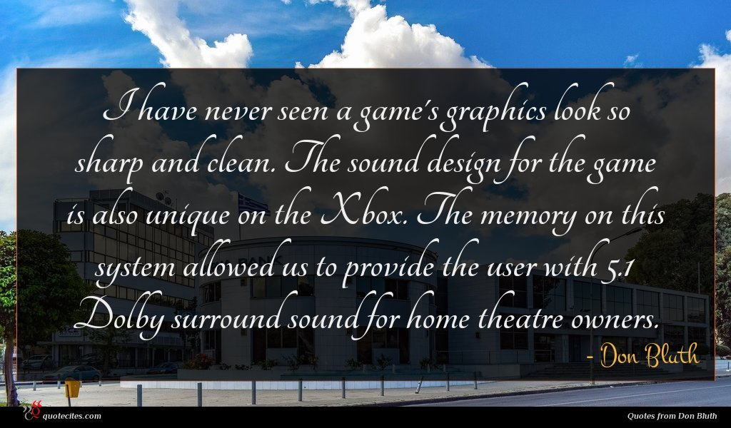 I have never seen a game's graphics look so sharp and clean. The sound design for the game is also unique on the Xbox. The memory on this system allowed us to provide the user with 5.1 Dolby surround sound for home theatre owners.