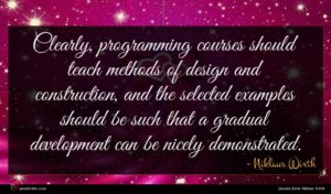 Niklaus Wirth quote : Clearly programming courses should ...