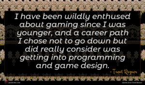 Trent Reznor quote : I have been wildly ...