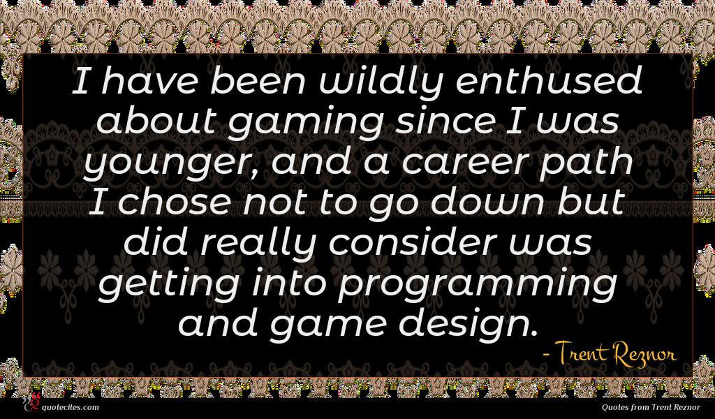I have been wildly enthused about gaming since I was younger, and a career path I chose not to go down but did really consider was getting into programming and game design.
