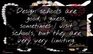 Marc Newson quote : Design schools are good ...