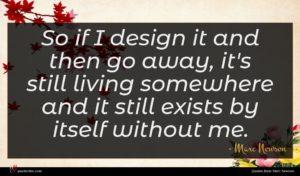 Marc Newson quote : So if I design ...