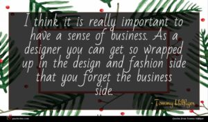 Tommy Hilfiger quote : I think it is ...