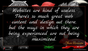 Dhani Harrison quote : Websites are kind of ...
