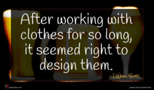 L'Wren Scott quote : After working with clothes ...