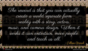 Colleen Atwood quote : The reward is that ...