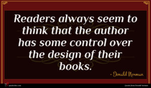 Donald Norman quote : Readers always seem to ...