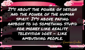 Genevieve Gorder quote : It's about the power ...