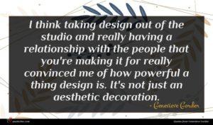 Genevieve Gorder quote : I think taking design ...