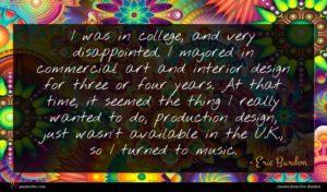 Eric Burdon quote : I was in college ...