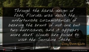 Ginny Brown-Waite quote : Through the harsh design ...