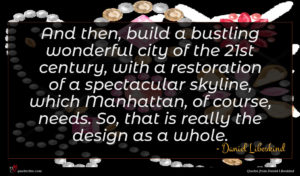 Daniel Libeskind quote : And then build a ...