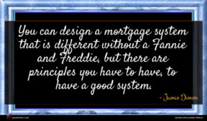 Jamie Dimon quote : You can design a ...