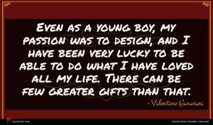 Valentino Garavani quote : Even as a young ...
