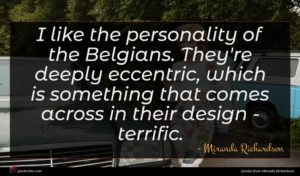 Miranda Richardson quote : I like the personality ...