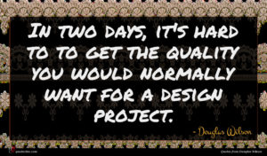 Douglas Wilson quote : In two days it's ...