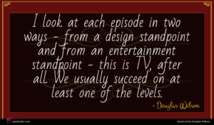 Douglas Wilson quote : I look at each ...