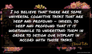 Edward Tufte quote : I do believe that ...