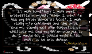 Christian Siriano quote : It was something I ...