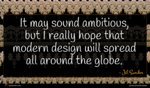 Jil Sander quote : It may sound ambitious ...