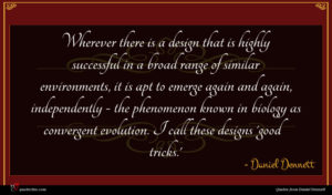 Daniel Dennett quote : Wherever there is a ...
