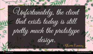 Shawn Fanning quote : Unfortunately the client that ...