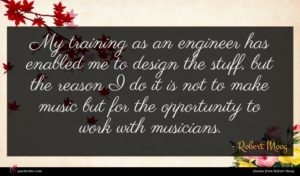 Robert Moog quote : My training as an ...