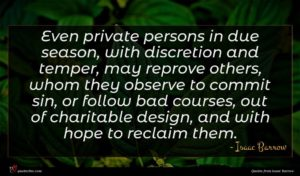 Isaac Barrow quote : Even private persons in ...
