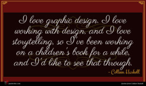 Colleen Haskell quote : I love graphic design ...