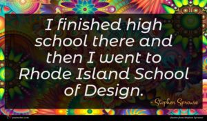 Stephen Sprouse quote : I finished high school ...