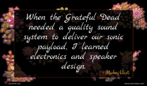 Mickey Hart quote : When the Grateful Dead ...