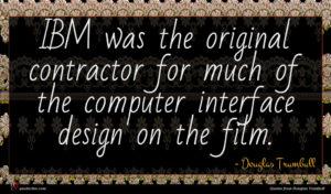 Douglas Trumbull quote : IBM was the original ...