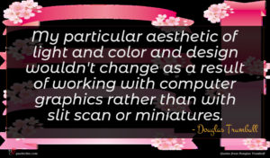 Douglas Trumbull quote : My particular aesthetic of ...