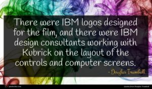 Douglas Trumbull quote : There were IBM logos ...
