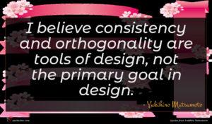 Yukihiro Matsumoto quote : I believe consistency and ...