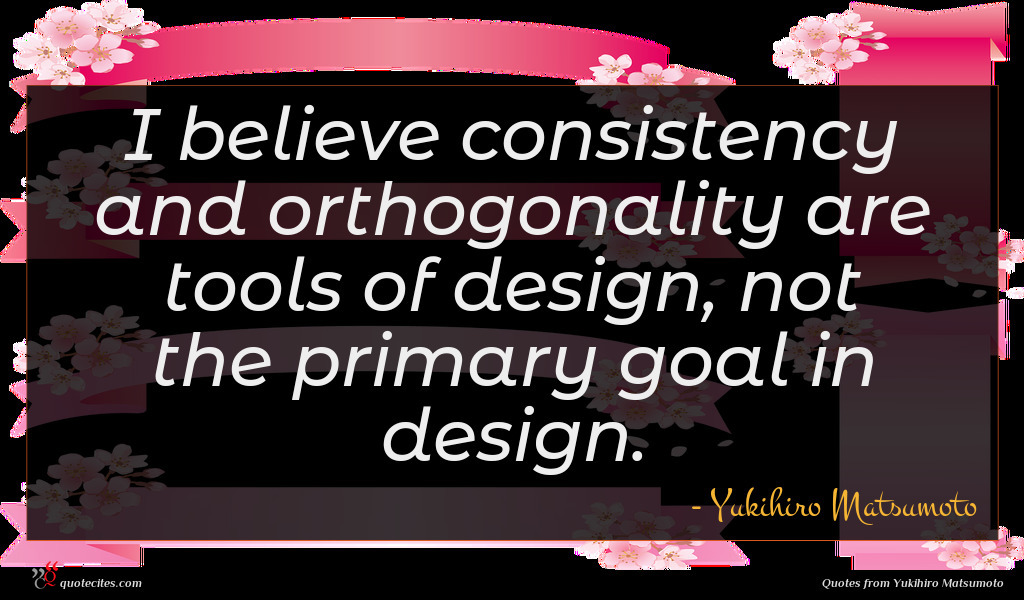 I believe consistency and orthogonality are tools of design, not the primary goal in design.