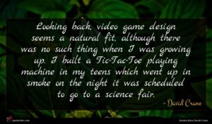 David Crane quote : Looking back video game ...